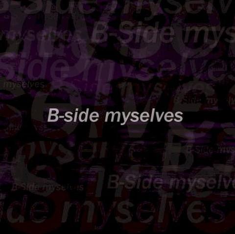 B-side myselves