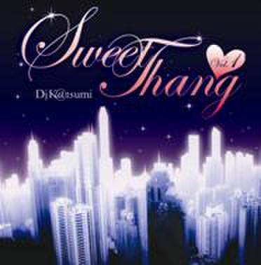 Sweet Thang Vol.1/DJ K@TSUMI