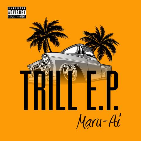 TRILL E.P. / MARU-AI