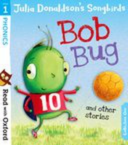 Read with Oxford: Stage 1: Songbirds Phonics: Bob Bug and Other Stories