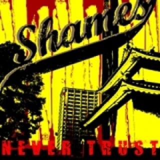 SHAMES/NEVER TRUST