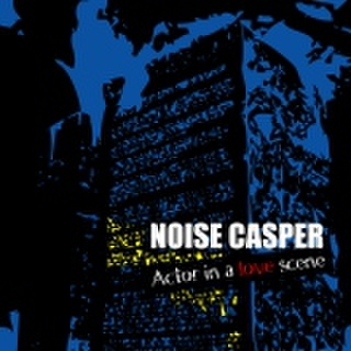 NOISE CASPER/ACTOR IN A LOVE SCENE