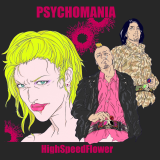 PSYCHOMANIA/HighSpeedFlower