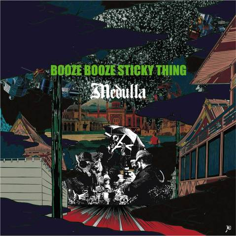 MEDULLA/BOOZE BOOZE STICKY THING.ep