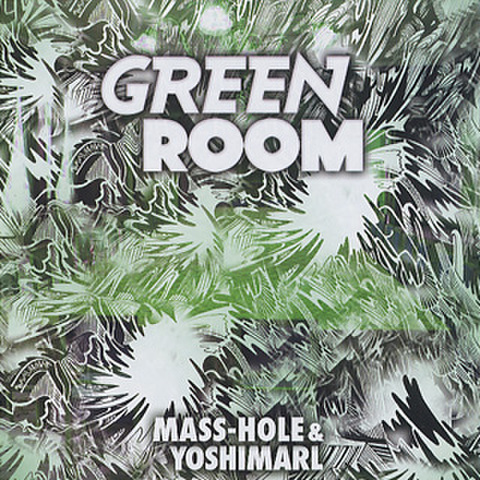 Mass-Hole & Yoshimarl / Green Room