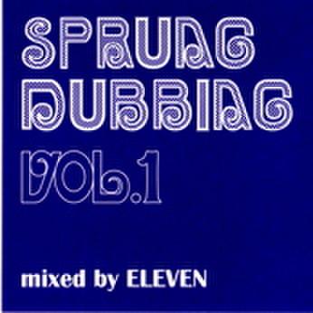 Sprung Dubbing Vol.1 / Eleven