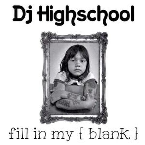 Fill In My [ blank ]/ DJ Highschool