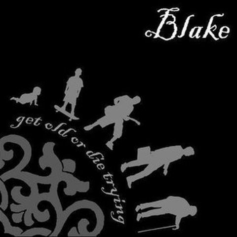 Blake : Get Old Or Die Trying CD