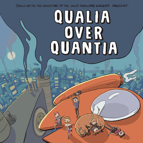 Qualia and the Five Ancestors of the Great Maryland Kingdom : Qualia Over Quantia CD