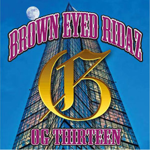 OG THIRTEEN / BROWN EYED RIDAZ