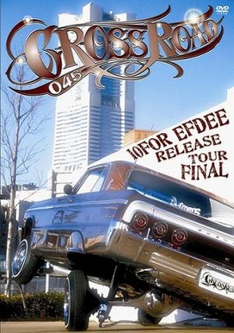 CROSS ROAD 045 ~10FOR EFDEE RELEASE TOUR FINAL~
