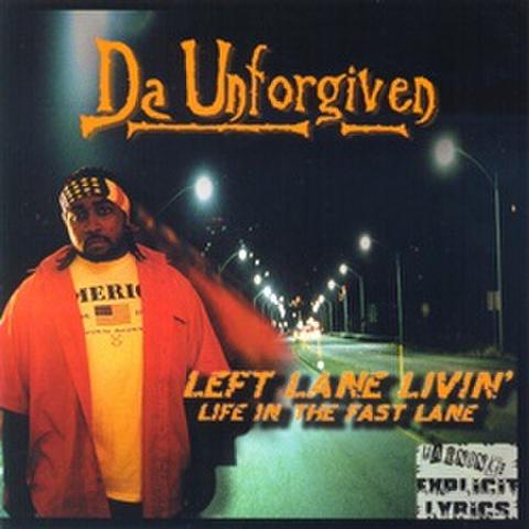 Da Unforgiven / Left Lane Livin' Life In The Fast Lane