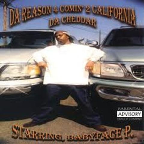 Babyface P. / Da Reason 4 Comin' 2 California Da Cheddar