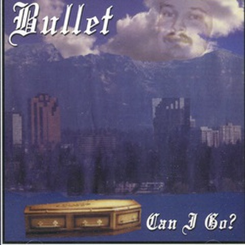 Bullet / Can I Go?