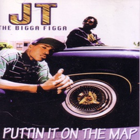 JT The Bigga Figga / Puttin It On The Map
