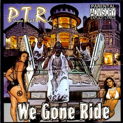 P.T.R. / We Gone Ride