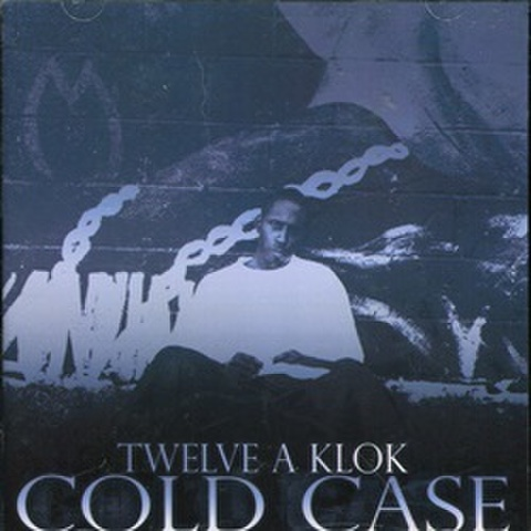 Twelve A Klok / Cold Case