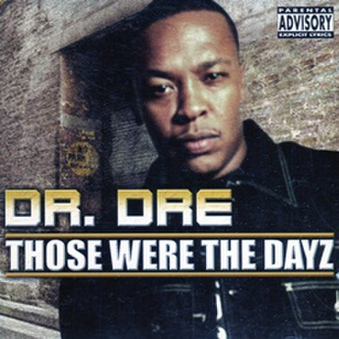 Dr.Dre / Those Were The Dayz