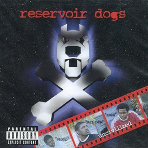 Reservoir Dogs / Uncivilized