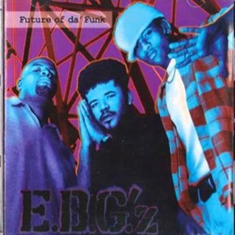 E.B.G'.z / Future Of Da' Funk