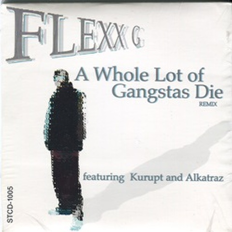 Flexx G / A Whole Lot Of Gangstas Die Remix