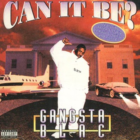 Gangsta Blac / Can It Be?