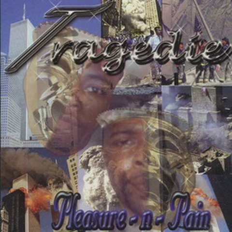 Tragedie / Pleasure-N-Pain