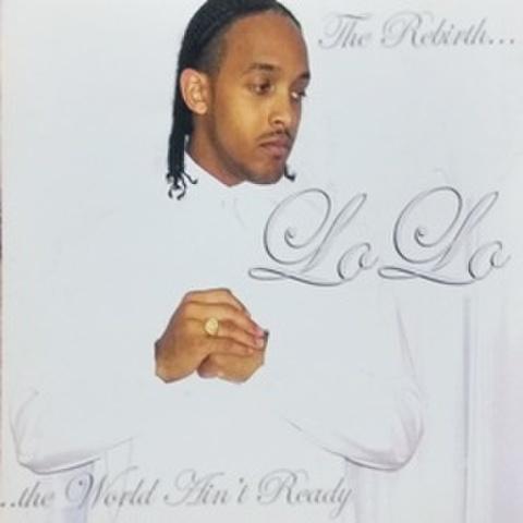 Lo Lo / The Rebirth...The World Ain't Ready