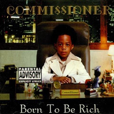 Commi$$ioner / Born To Be Rich