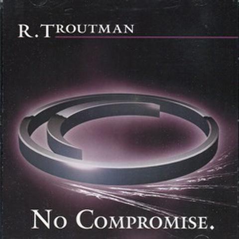 R. Troutman / No Compromise