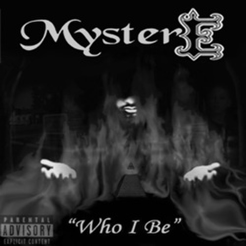 """MysterE / """"Who I Be"""""""
