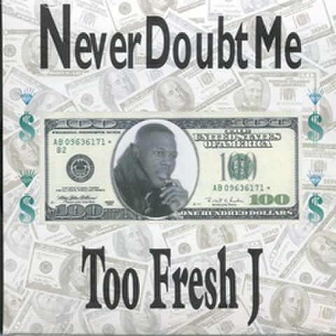 Too Freash J / Never Doubt Me
