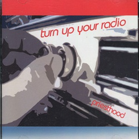Priesthood / Turn Up Your Radio