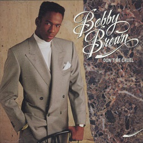 Bobby Brown / Don't Be Cruel