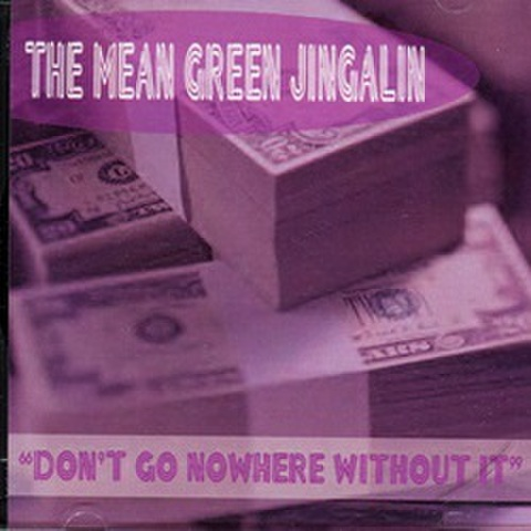 The Mean Green Jingalin / Don't Go Nowhere Without It