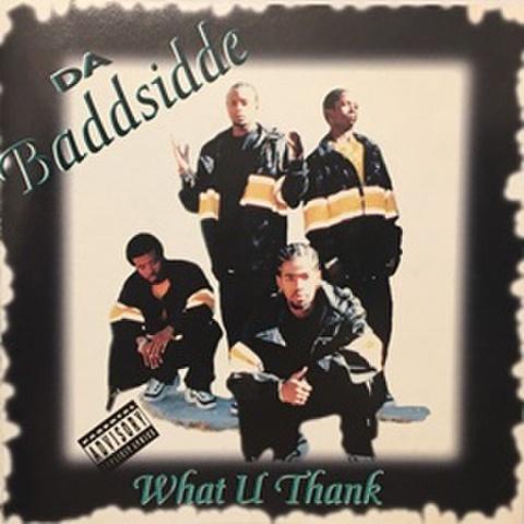 Da Baddsidde / What U Thank