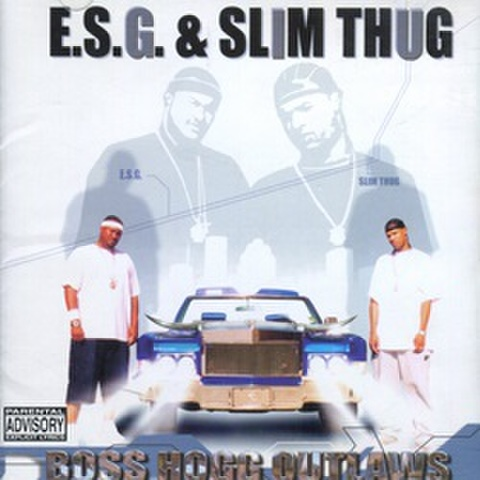 E.S.G. & Slim Thug / Boss Hogg Outlaws