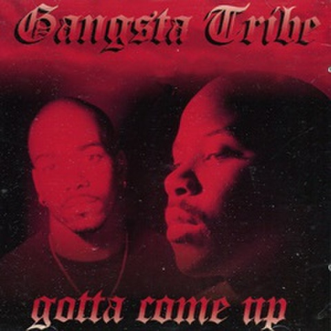 Gangsta Tribe / Gotta Come Up