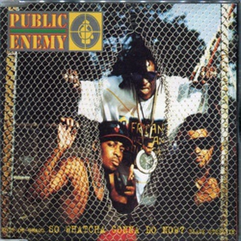 Public Enemy / So Whatcha Gonna Do Now
