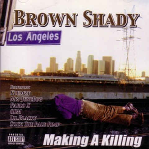 Brown Shady / Making A Kiling