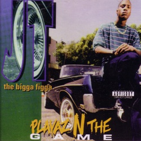JT The Bigga Figga / Playaz N The Game