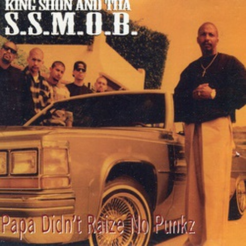 King Shon And Tha S.S.M.O.B / Papa Didn't Raize No Punkz