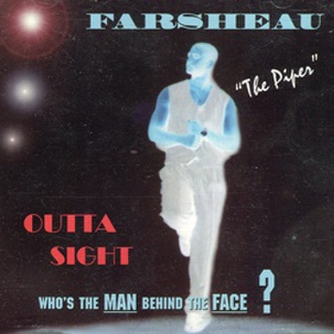 Farsheau / Outta Sight Who's The Man Behind The Face?