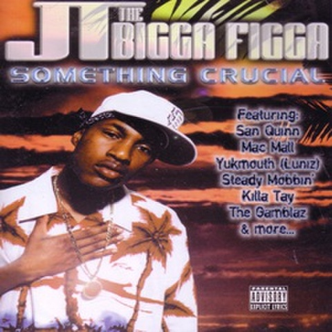 JT The Bigga Figga / Something Crucial