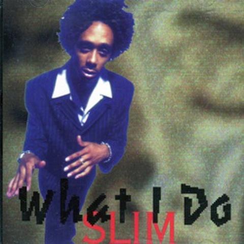 Slim / What I Do