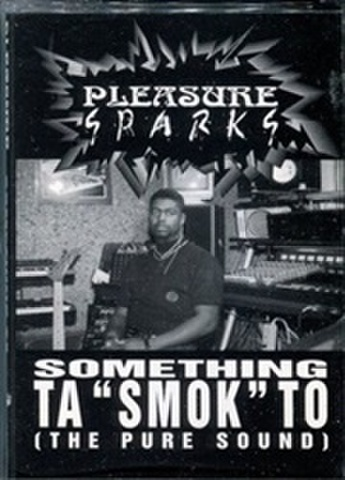 Pleasure Sparks / Something Ta Smok To