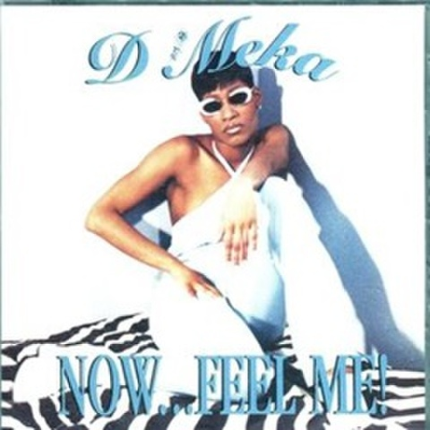 D Meka / Now...Feel Me!