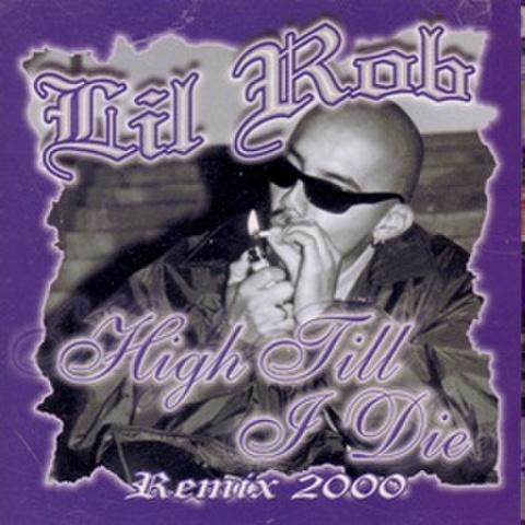 Lil Rob / High Till I Die Remix 2000