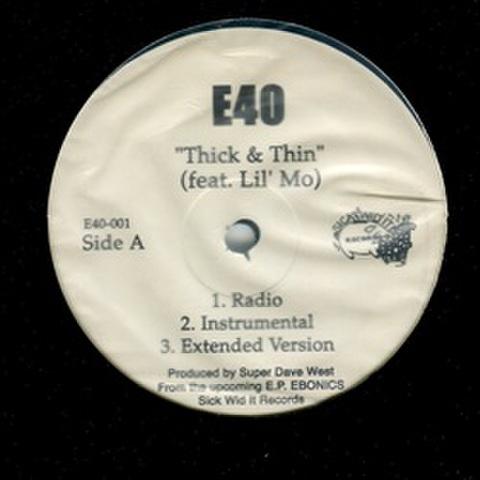 E40 / Thick & Thin
