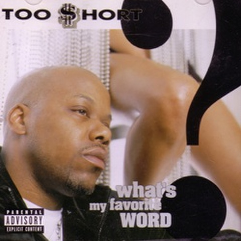 Too $hort / Whats My Favorite Word